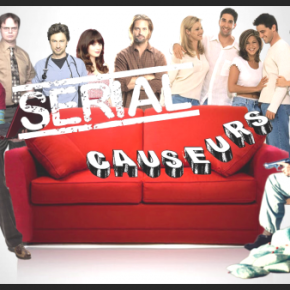 Serial Causeurs : L'émission 100% Causeries Séries – Episode Pilot