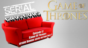 Serial Causeurs 2×12 : Game of Thrones – vraie bonne série ou faux buzz?