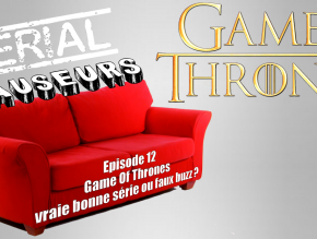 Serial Causeurs 2×12 : Game of Thrones – vraie bonne série ou faux buzz ?