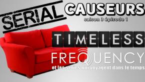 Serial Causeurs 3×01 : On voyage dans le temps ensérie