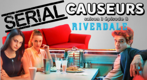 Serial Causeurs 3×08 : Riverdale – De l'attente à la déception