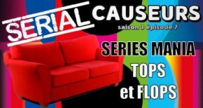 Serial Causeurs 3×07 : On cause de Séries Mania Saison 8