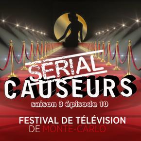 Serial Causeurs 3×10 : Bilan en vidéo du 57ème Festival de la Télévision deMonte-Carlo